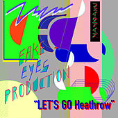 Let's Go Heathrow de Fake Eyes Production