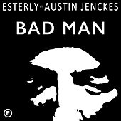 Bad Man (feat. Austin Jenckes) by Esterly