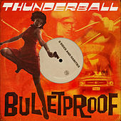 Bulletproof: B-Sides and Rarities by Thunderball