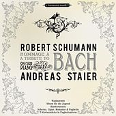 Schumann: A Tribute to Bach by Andreas Staier