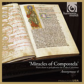 Miracles of Compostela: Medieval Chant & Polyphony for St. James from the Codex Calixtinus de Anonymous 4