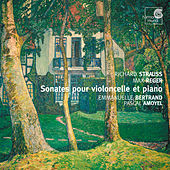 Reger & Strauss: Cello Sonatas by Emmanuelle Bertrand and Pascal Amoyel