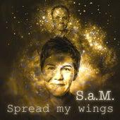 Spread My Wings (Faithful Angel) by S.A.M.