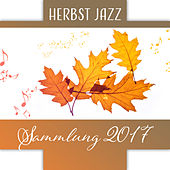 Herbst Jazz Sammlung 2017 - Jazz Verein Musik, Kaffee – Bar – Jazz, Smooth Lounge Jazz by Entspannende Piano Jazz Akademie