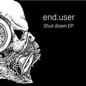 Shut down EP by Enduser