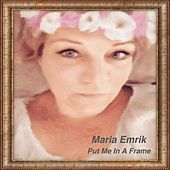 Put Me in a Frame by Maria Emrik