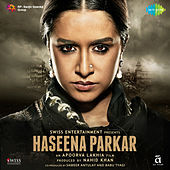 Haseena Parkar (Original Motion Picture Soundtrack) by Various Artists