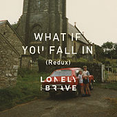 What If You Fall In (Redux) by Lonely The Brave