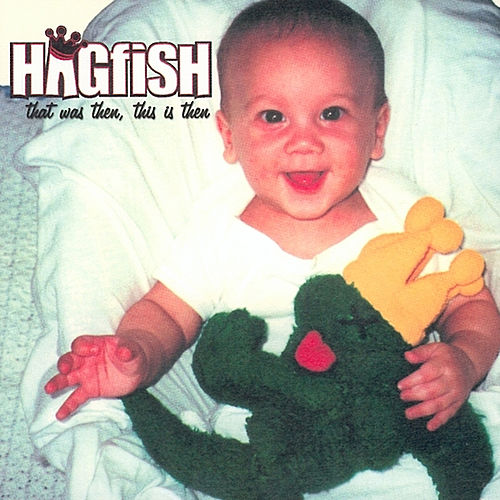 That Was Then, This Is Then by Hagfish