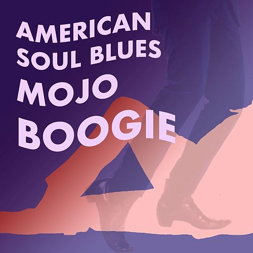 American Soul Blues: Mojo Boogie by Various Artists