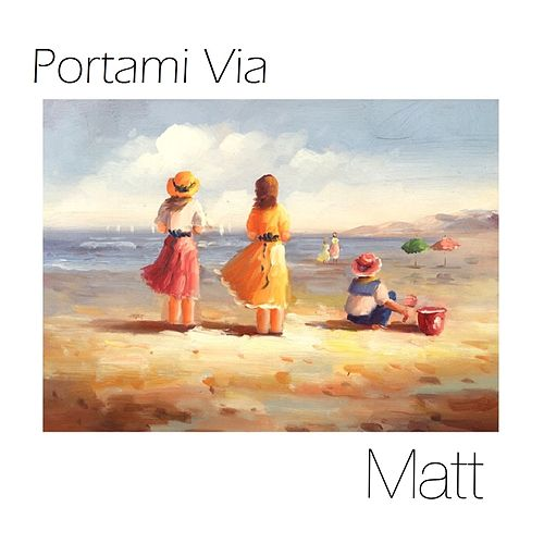 Portami via by Matt
