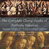 The Complete Choral Works of Anthony Newman by Various Artists