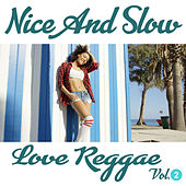 Nice and Slow Love Reggae Vol. 2 by Various Artists