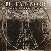 The Work Which Transforms God / Thematic Emanation by Blut Aus Nord