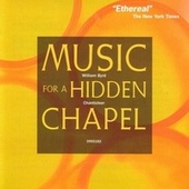 Byrd: Music for a Hidden Chapel de Chanticleer