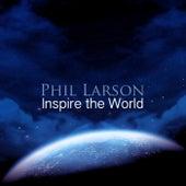 Inspire the World de Phil Larson