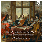 Tune thy Musicke to thy Hart: Tudor & Jacobean music for private devotion by Various Artists