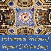 Instrumental Versions of Popular Christian Songs by Instrumental Christian Songs