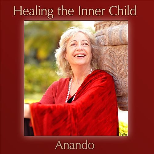 Healing the Inner Child by Anando