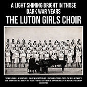 A Light Shining Bright in Those Dark War Years von The Luton Girls Choir
