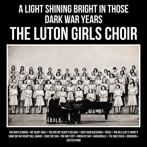 A Light Shining Bright in Those Dark War Years by The Luton Girls Choir