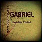 Roads Once Traveled (2003-2009), V. 1 by Gabriel