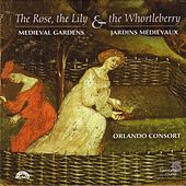 The Rose, the Lily & the Whortleberry - Medieval and Renaissance Gardens in Music by The Orlando Consort