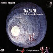 Darkness into Light - Tavener: The Bridegroom & Other Works by Various Artists