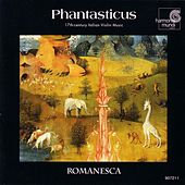 Phantasticus - 17th Century Italian Violin Music by Romanesca and Andrew Manze