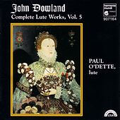 Dowland: Complete Lute Works, Vol. 5 by Paul O'dette