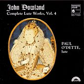 Dowland: Complete Lute Works, Vol. 4 by Paul O'dette