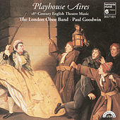 Playhouse Aires - 18th Century English Theatre Music von London Oboe Band and Paul Goodwin