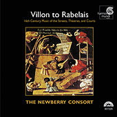 Villon to Rabelais - 16th Century Music of the Streets, Theatres, and Courts by Various Artists