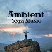 Ambient Yoga Music – New Yoga Music 2017, Meditation, Zen, Mantra, Mindfulness, Buddha Lounge by Yoga Music