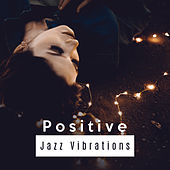 Positive Jazz Vibrations – Relaxing Jazz Music, Deep Rest, Jazz Instrumental, Ambient Piano von Peaceful Piano