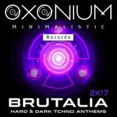 Brutalia Hard & Dark Tchno Anthems 2K17 - EP by Various Artists