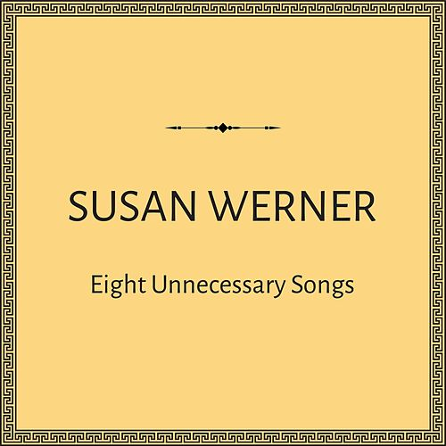 Eight Unnecessary Songs by Susan Werner