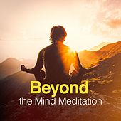 Beyond the Mind Meditation by Various Artists