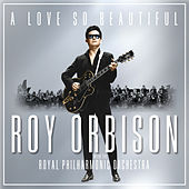 A Love So Beautiful: Roy Orbison & The Royal Philharmonic Orchestra de Roy Orbison