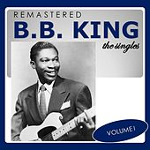 The Singles, Vol. 1 (Remastered) by B.B. King
