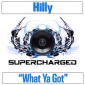 What Ya Got de Hilly