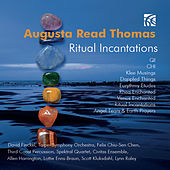 Augusta Read Thomas: Ritual Incantations by Various Artists