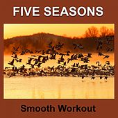 Smooth Workout by Five Seasons