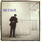 Before We Were Born by Bill Frisell