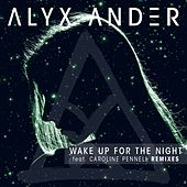 Wake up for the Night (feat. Caroline Pennell) [Remixes] de Alyx Ander