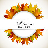 Autumn Jazz Lounge (Smooth and Relaxing Chill Music, Moments for Two, Inner Peace, Cozy Evenings, Romantic Time, Good Mood Songs) by Various Artists