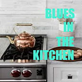 Blues In The Kitchen de Various Artists