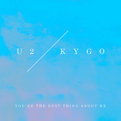 You're The Best Thing About Me (U2 Vs. Kygo) by U2