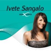 Ivete Sangalo Sem Limite by Ivete Sangalo