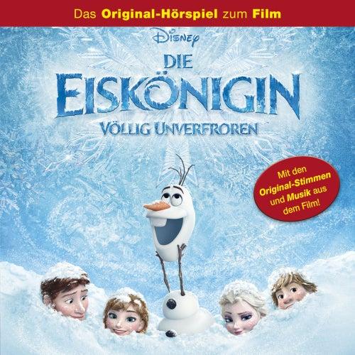 Die Eiskönigin - Völlig Unverfroren (Das Original-Hörspiel zum Film) von Disney - Die Eiskönigin